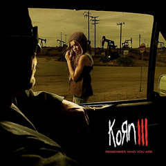 """Korn III: Remember Who You Are"""